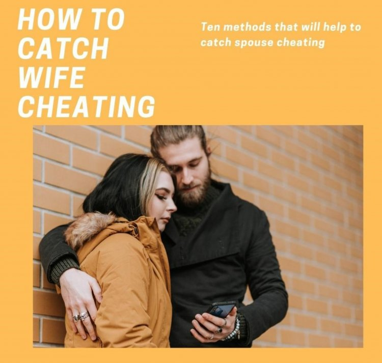How to catch wife cheating?