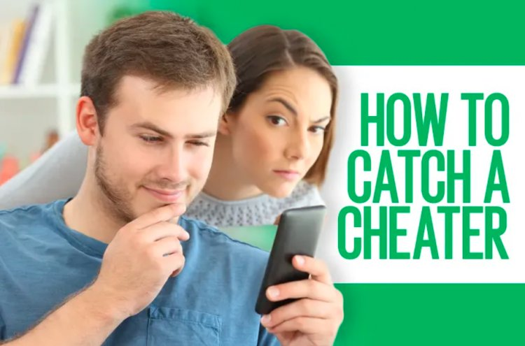 How to catch a cheater? Some common questions about catching a cheater